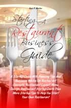 Starting A Restaurant Business Guide - A Startup Guide With Planning Tips And Business Advice On Restaurant Concepts, Restaurant Layout, Menu Design, Restaurant Startup Costs Plus More Startup Tips To Help You Start Your Own Restaurant ebook by Rick P. Wooten