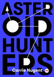 Asteroid Hunters ebook by Carrie Nugent