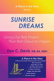 Sunrise Dreams - Giving Our Best Dreams Their Best Chance to Happen ebook by Don C. Davis, ThB, BA, MDiv