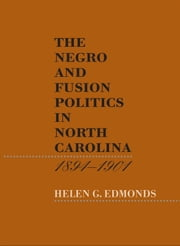 The Negro and Fusion Politics in North Carolina, 1894-1901 ebook by Helen G. Edmonds