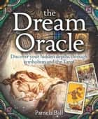 The Dream Oracle ebook by Pamela Ball