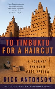 To Timbuktu for a Haircut - A Journey through West Africa ebook by Rick Antonson