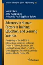 Advances in Human Factors in Training, Education, and Learning Sciences - Proceedings of the AHFE 2018 International Conference on Human Factors in Training, Education, and Learning Sciences, July 21-25, 2018, Loews Sapphire Falls Resort at Universal Studios, Orlando, Florida, USA ebook by Salman Nazir, Anna-Maria Teperi, Aleksandra Polak-Sopińska