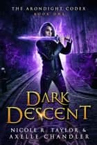 Dark Descent ebook by Axelle Chandler, Nicole R. Taylor