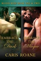 The Blood Rose Box Set Books 1 & 2: Embrace the Dark and Embrace the Magic ebook by Caris Roane