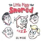 The Little Piggy That Snored ebook by Gil McCue