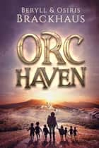 Orc Haven ebook by Osiris Brackhaus, Beryll Brackhaus