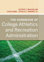 The Handbook of College Athletics and Recreation Administration ebook by George S. McClellan,Chris King,Donald L. Rockey Jr.