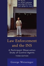 Law Enforcement and the INS - A Participant Observation Study of Control Agents ebook by George Weissinger