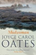 Mudwoman ebook by Joyce Carol Oates
