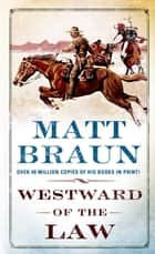 Westward of the Law ebook by Matt Braun