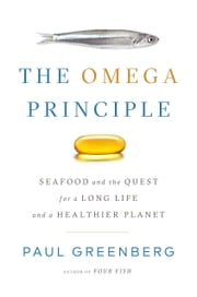 The Omega Principle - Seafood and the Quest for a Long Life and a Healthier Planet ebook by Paul Greenberg