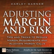Adjusting Margin and Risk - Tips and Tricks to Reduce Margin Requirements and Alleviate Margin Calls ebook by Carley Garner