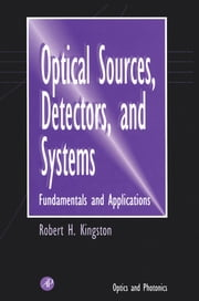 Optical Sources, Detectors, and Systems - Fundamentals and Applications ebook by Robert H. Kingston