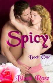 Spicy: Book One ebook by Blush Rose