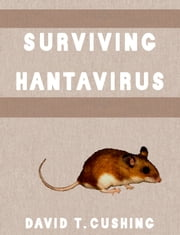 Surviving Hantavirus ebook by David T. Cushing