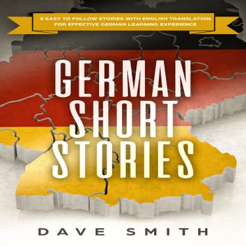 German Short Stories - 8 Easy to Follow Stories with English Translation For Effective German Learning Experience audiobook by Dave Smith