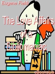 The Love Affairs of a Bibliomaniac ebook by Eugene Field