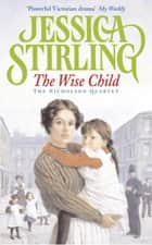 The Wise Child - Book Three ebook by Jessica Stirling