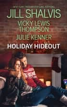 Holiday Hideout - The Thanksgiving Fix\The Christmas Set-Up\The New Year's Deal ebook by Vicki Lewis Thompson, Jill Shalvis, Julie Kenner