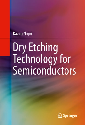 Dry Etching Technology for Semiconductors ebook by Kazuo Nojiri