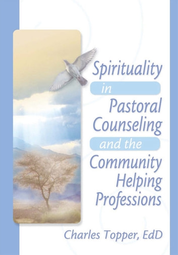 Spirituality in Pastoral Counseling and the Community Helping Professions ebook by Harold G Koenig,Charles J Topper