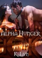 Alpha Hunger eBook by K. Lyn
