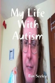 My Life With Autism ebook by Ben Seeley