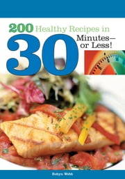 200 Healthy Recipes in 30 Minutes?or Less! ebook by Robyn Webb, M.S.