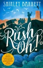 Rush Oh! ebook by Shirley Barrett