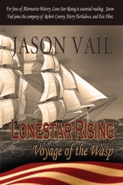 Lone Star Rising - The Voyage of The Wasp ebook by Jason Vail