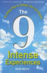 The 9 Intense Experiences - An Action Plan to Change Your Life Forever ebook by Brian Vaszily