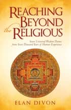 Reaching Beyond the Religious ebook by Elan Divon