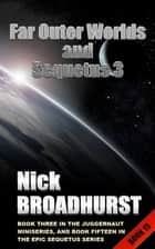 Far Outer Worlds And Sequetus 3 ebook by Nick Broadhurst