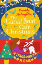 The Canal Boat Café Christmas: Starboard Home (The Canal Boat Café Christmas, Book 2) ebook by Cressida McLaughlin