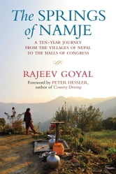 The Springs of Namje - A Ten-Year Journey from the Villages of Nepal to the Halls of Congress ebook by Rajeev Goyal