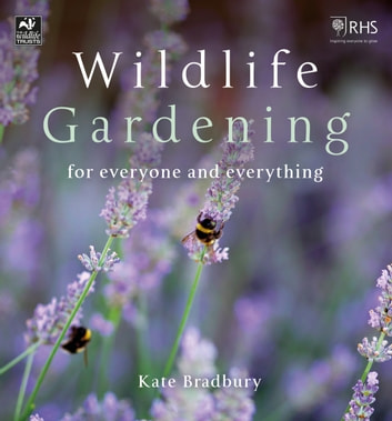 Wildlife Gardening - For Everyone and Everything eBook by Kate Bradbury