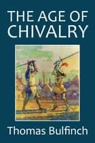 The Age of Chivalry ebook by Thomas Bulfinch