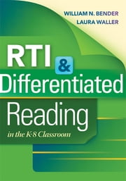 RTI & Differentiated Reading in the K-8 Classroom ebook by William N. Bender, Laura N. Waller