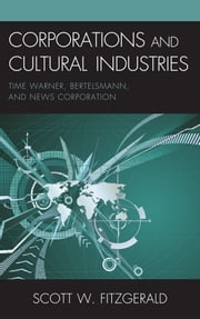 Corporations and Cultural Industries - Time Warner, Bertelsmann, and News Corporation ebook by Scott Warren Fitzgerald