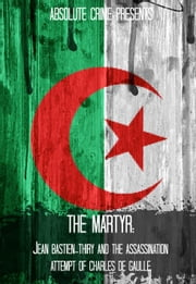 The Martyr: Jean Bastien-Thiry and the Assassination Attempt of Charles de Gaulle ebook by Tammy Mal