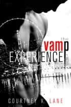 The Vamp Experience - The Full Experience ebook by Courtney V. Lane, Courtney Lane