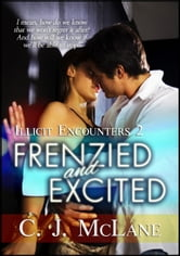 Frenzied and Excited: Illicit Encounters 2 - Illicit Encounters ebook by C.J. McLane