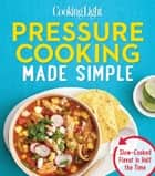 COOKING LIGHT Pressure Cooking Made Simple - Slow-cooked Flavor In Half The Time ebook by The Editors of Cooking Light