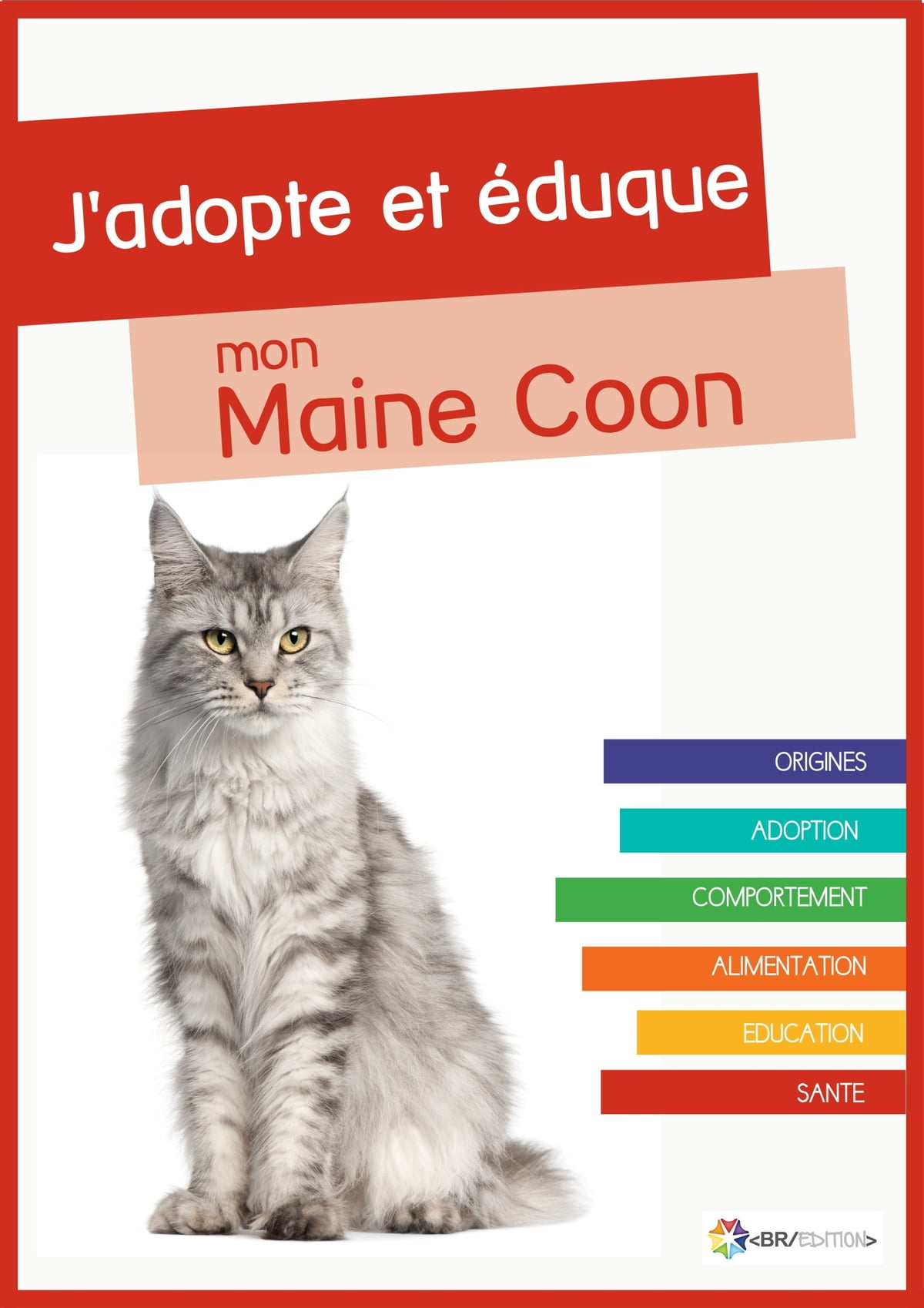 J Adopte Et Eduque Mon Maine Coon Ebook By Rue Du Chat Rakuten Kobo