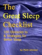 The Great Sleep Checklist, 100 Obstacles To & Strategies for Better Sleep ebook by Marti Johnson
