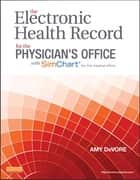 The Electronic Health Record for the Physician's Office for SimChart for the Medical Office ebook by Amy DeVore