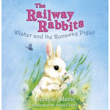 Railway Rabbits: Wisher and the Runaway Piglet - Book 1 ebook by Georgie Adams