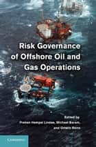 Risk Governance of Offshore Oil and Gas Operations ebook by Michael Baram, Ortwin Renn, Preben Hempel Lindøe