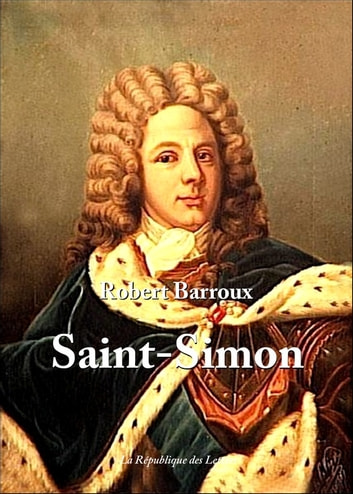 Saint-Simon - Vie et Oeuvre de Saint-Simon ebook by Robert Barroux